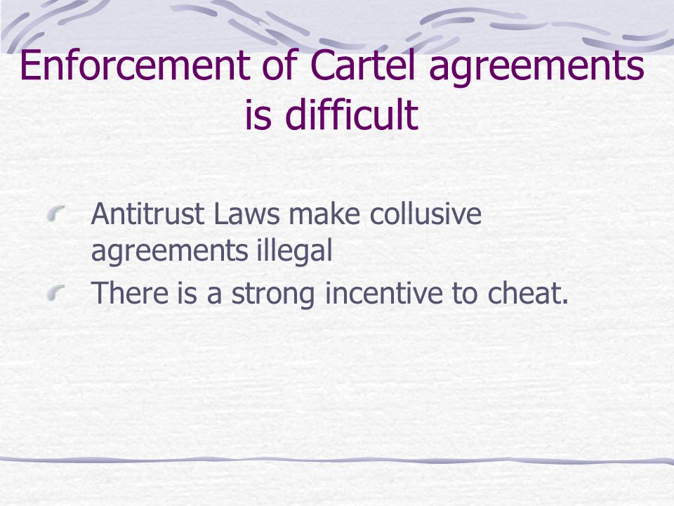 Enforcement of Cartel agreements is difficult