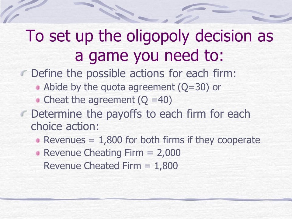 To set up the oligopoly decision as a game you need to:
