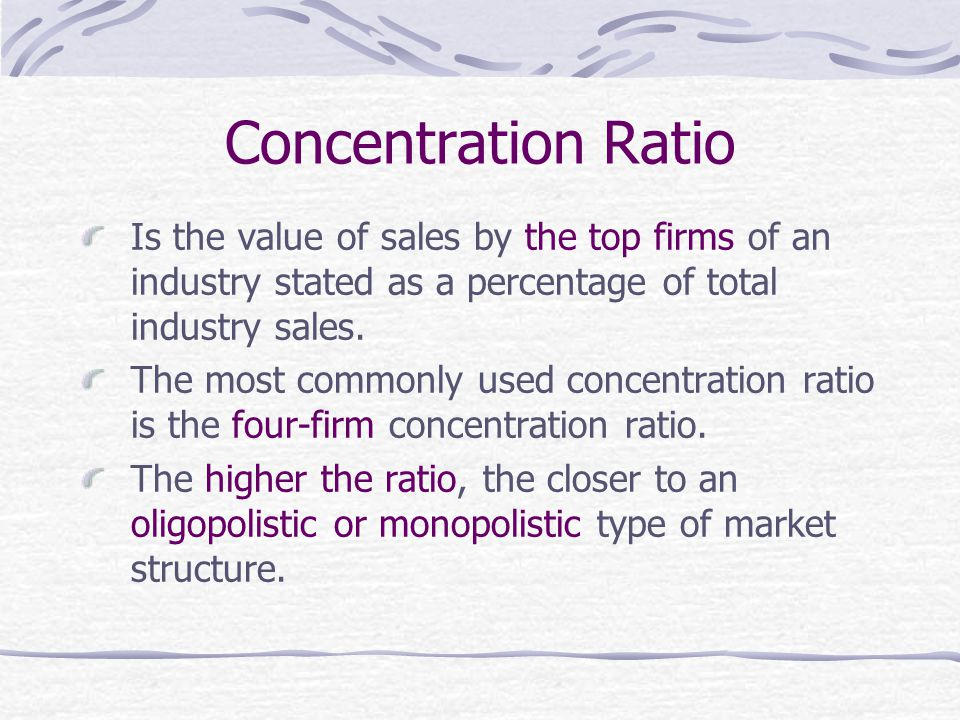 Concentration Ratio Is the value of sales by the top firms of an industry stated as a percentage of total industry sales.