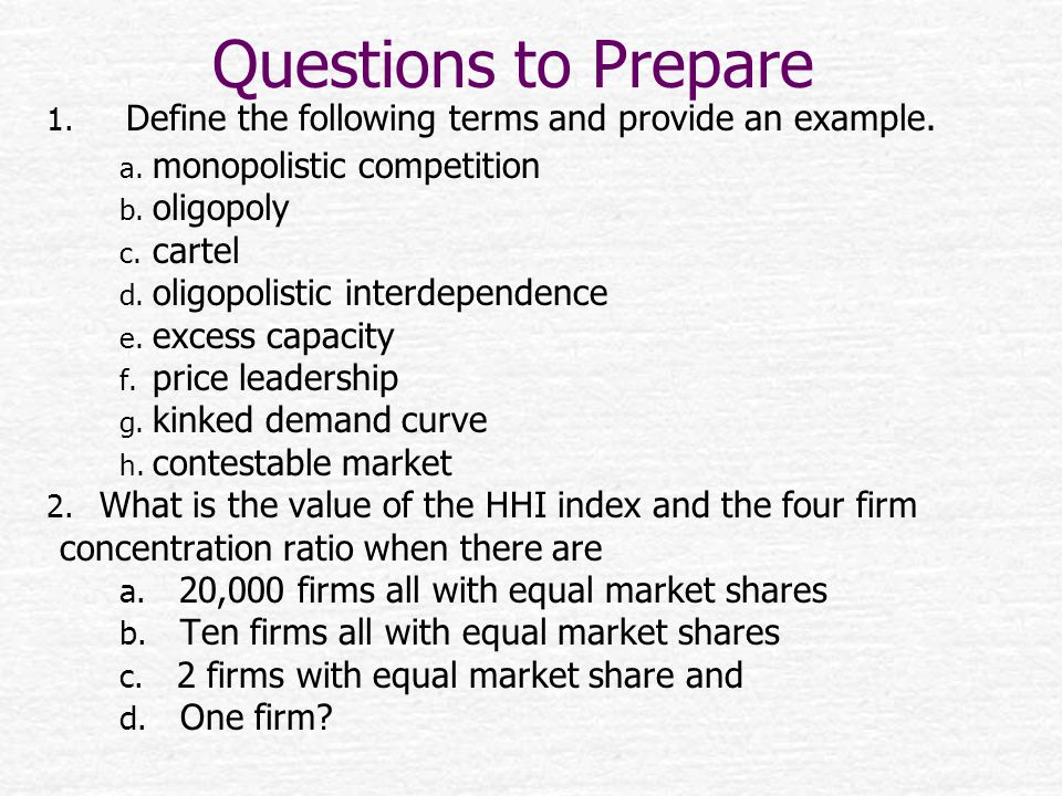 Questions to Prepare Define the following terms and provide an example. monopolistic competition. oligopoly.
