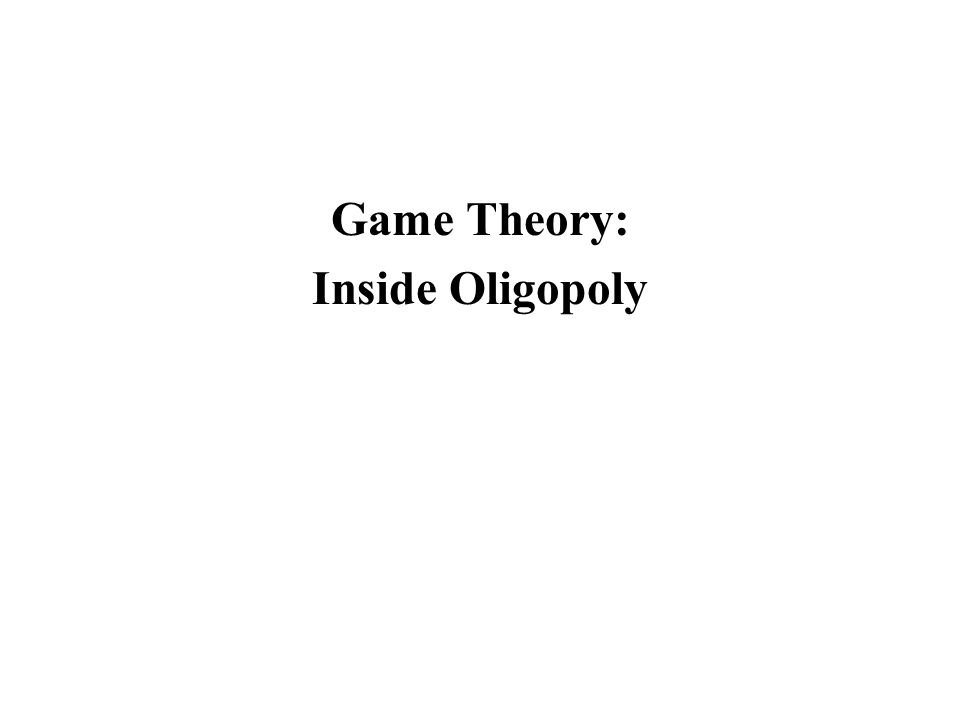 Game Theory: Inside Oligopoly