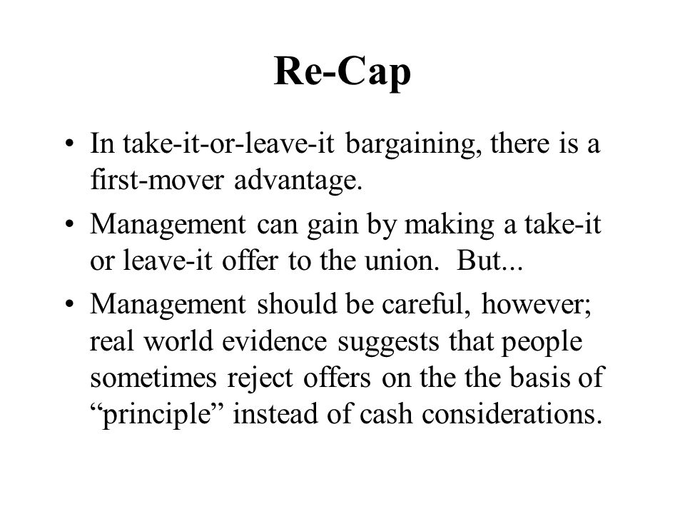 Re-Cap In take-it-or-leave-it bargaining, there is a first-mover advantage.