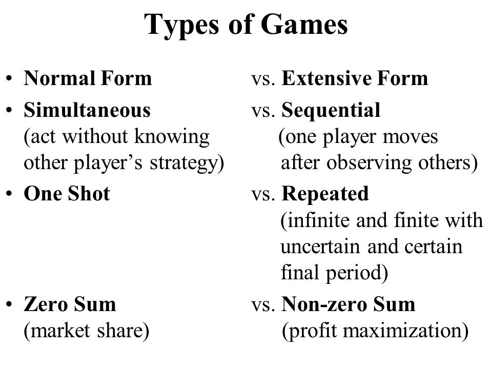 Types of Games Normal Form vs. Extensive Form