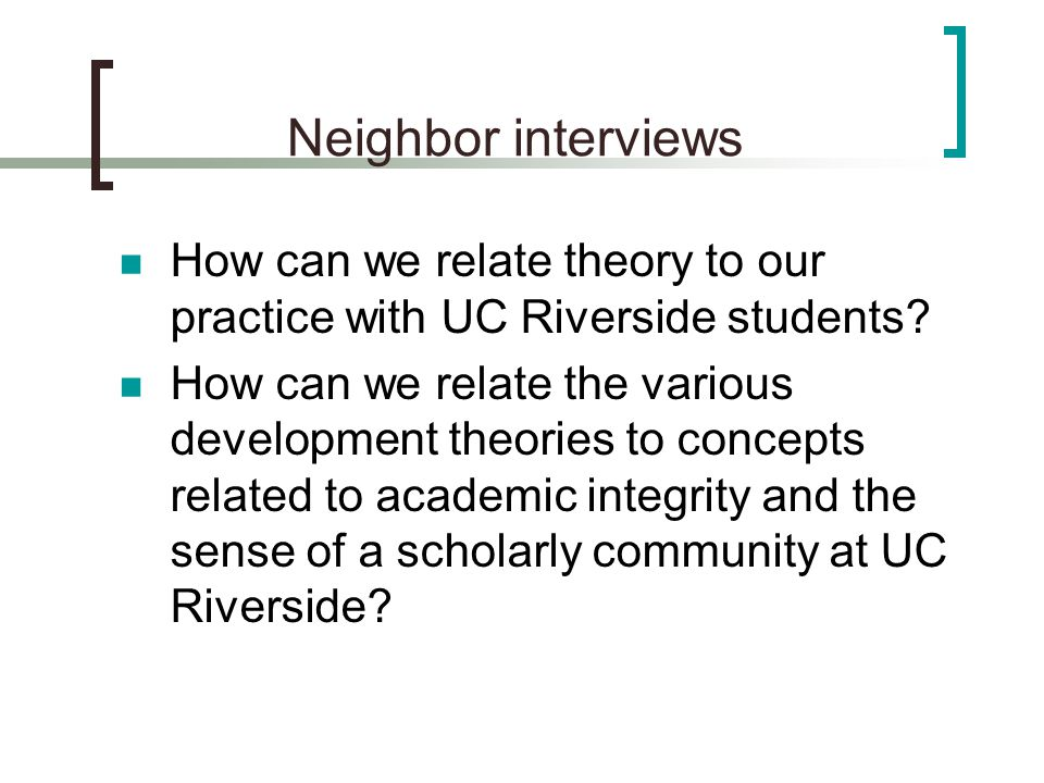 Neighbor interviews How can we relate theory to our practice with UC Riverside students