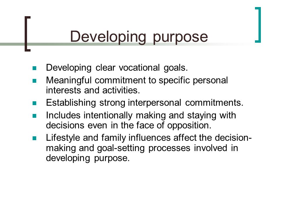 Developing purpose Developing clear vocational goals.