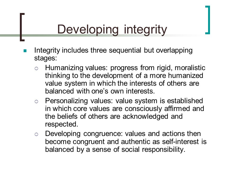 Developing integrity Integrity includes three sequential but overlapping stages: