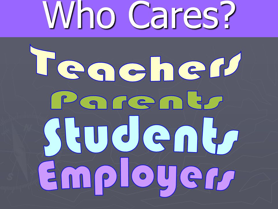 Who Cares Teachers Parents Students Employers