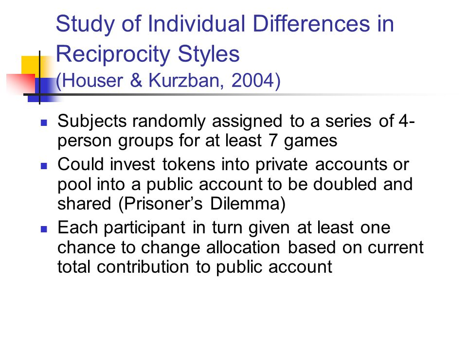 Study of Individual Differences in Reciprocity Styles (Houser & Kurzban, 2004)
