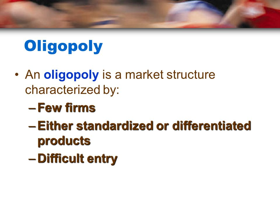 Oligopoly An oligopoly is a market structure characterized by: