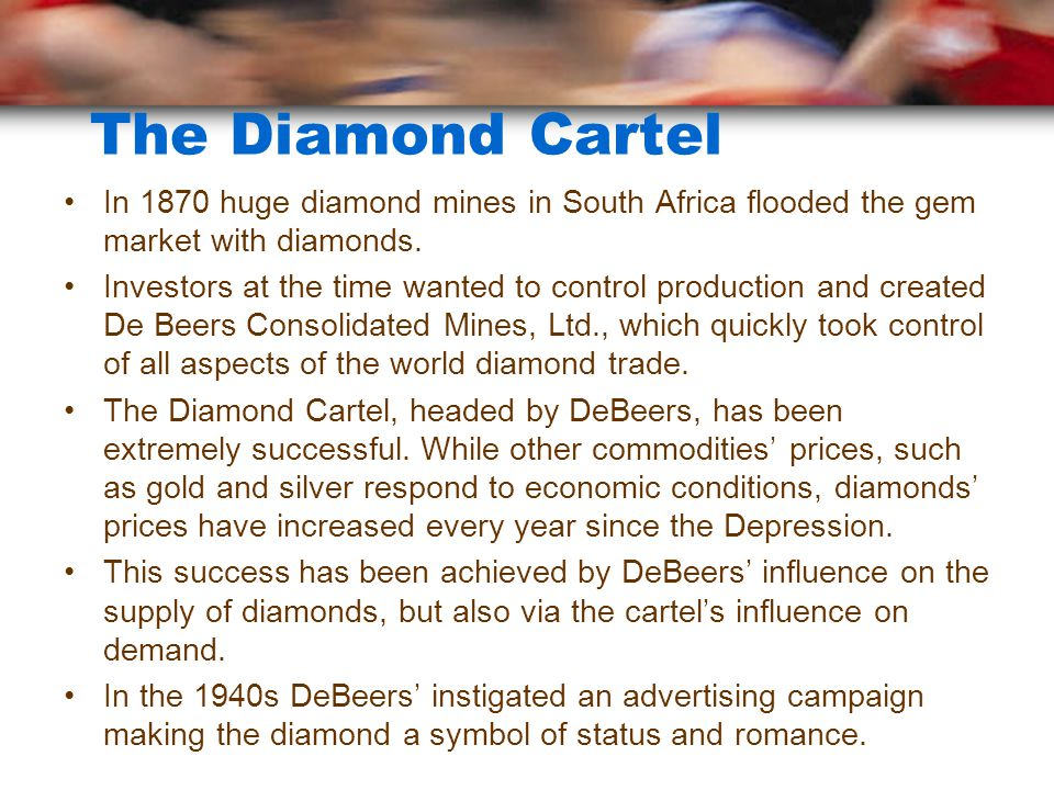 The Diamond Cartel In 1870 huge diamond mines in South Africa flooded the gem market with diamonds.