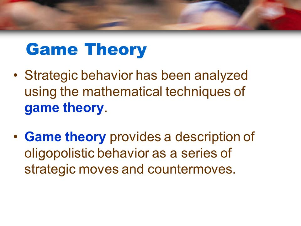 Game Theory Strategic behavior has been analyzed using the mathematical techniques of game theory.
