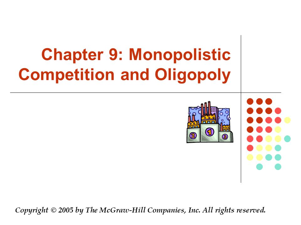 Chapter 9: Monopolistic Competition and Oligopoly