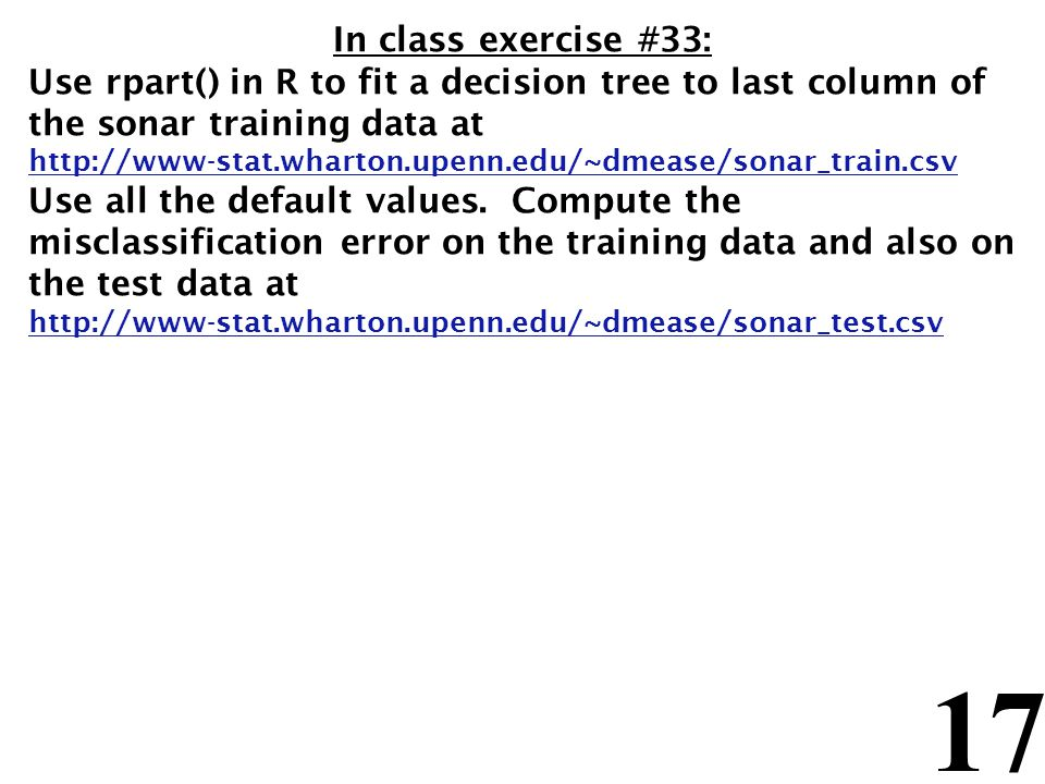 In class exercise #33: Use rpart() in R to fit a decision tree to last column of the sonar training data at.