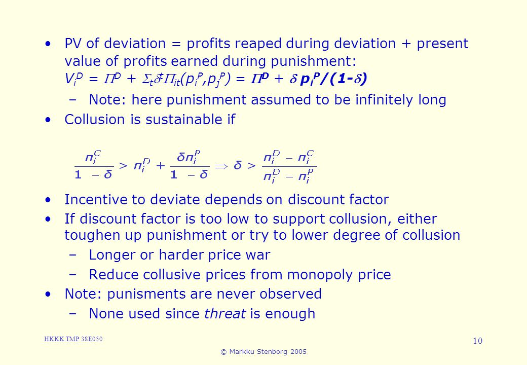 PV of deviation = profits reaped during deviation + present value of profits earned during punishment: ViD = D + ttit(piP,pjP) = D +  piP/(1-)