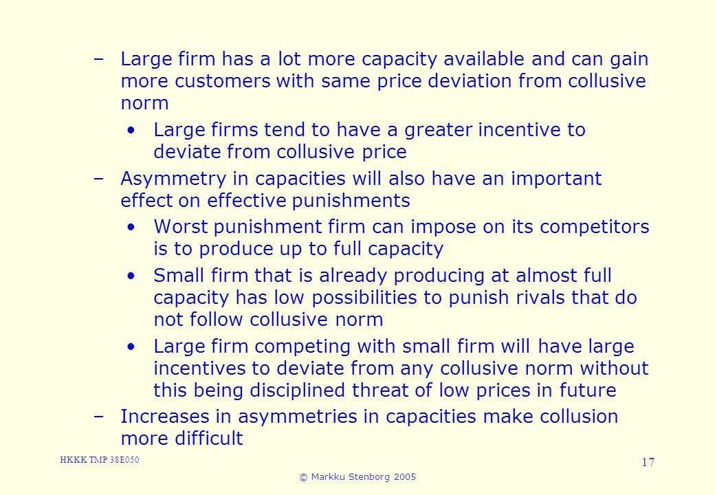 Large firm has a lot more capacity available and can gain more customers with same price deviation from collusive norm