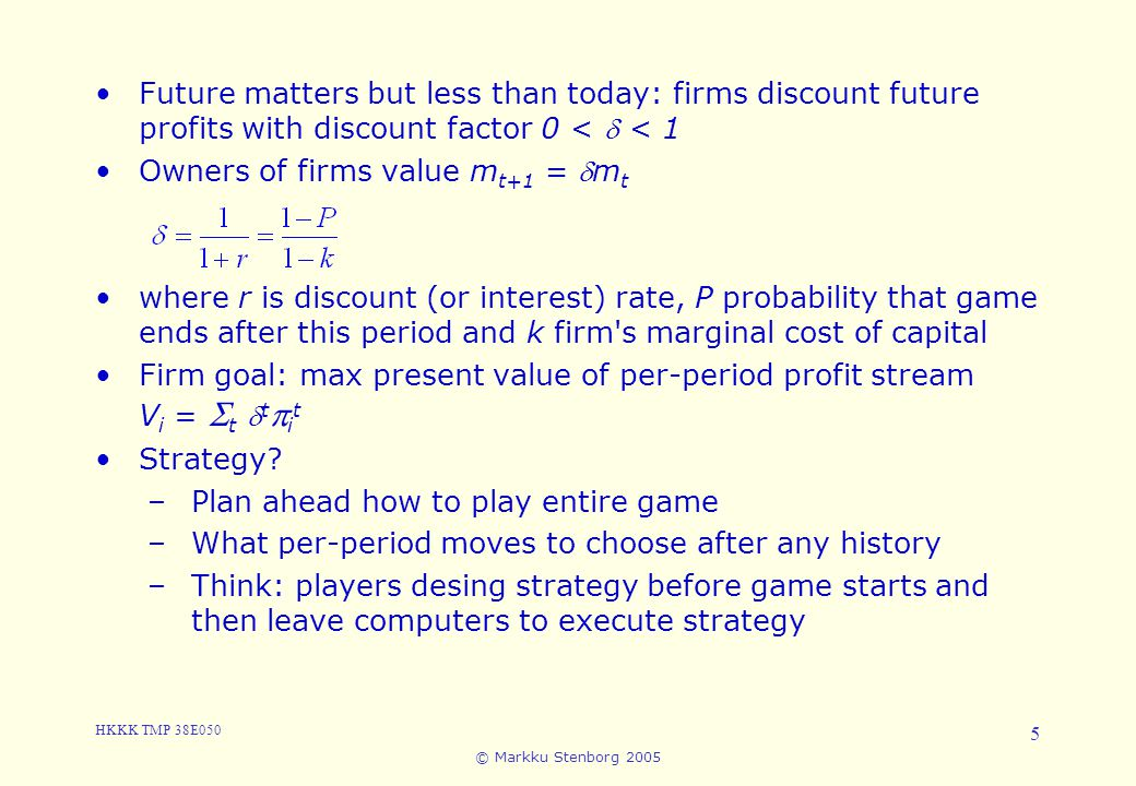 Future matters but less than today: firms discount future profits with discount factor 0 <  < 1 Owners of firms value mt+1 = mt.