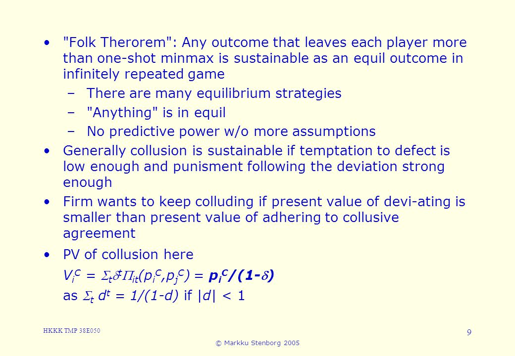 Folk Therorem : Any outcome that leaves each player more than one-shot minmax is sustainable as an equil outcome in infinitely repeated game