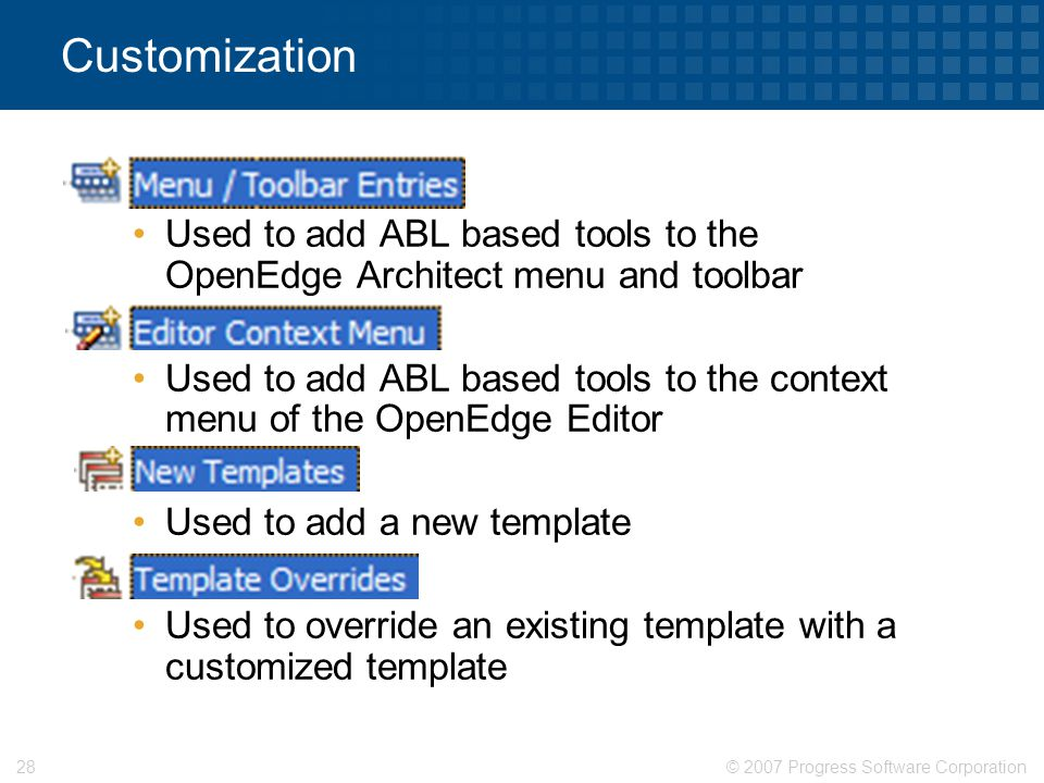 Customization X. Used to add ABL based tools to the OpenEdge Architect menu and toolbar. Y.