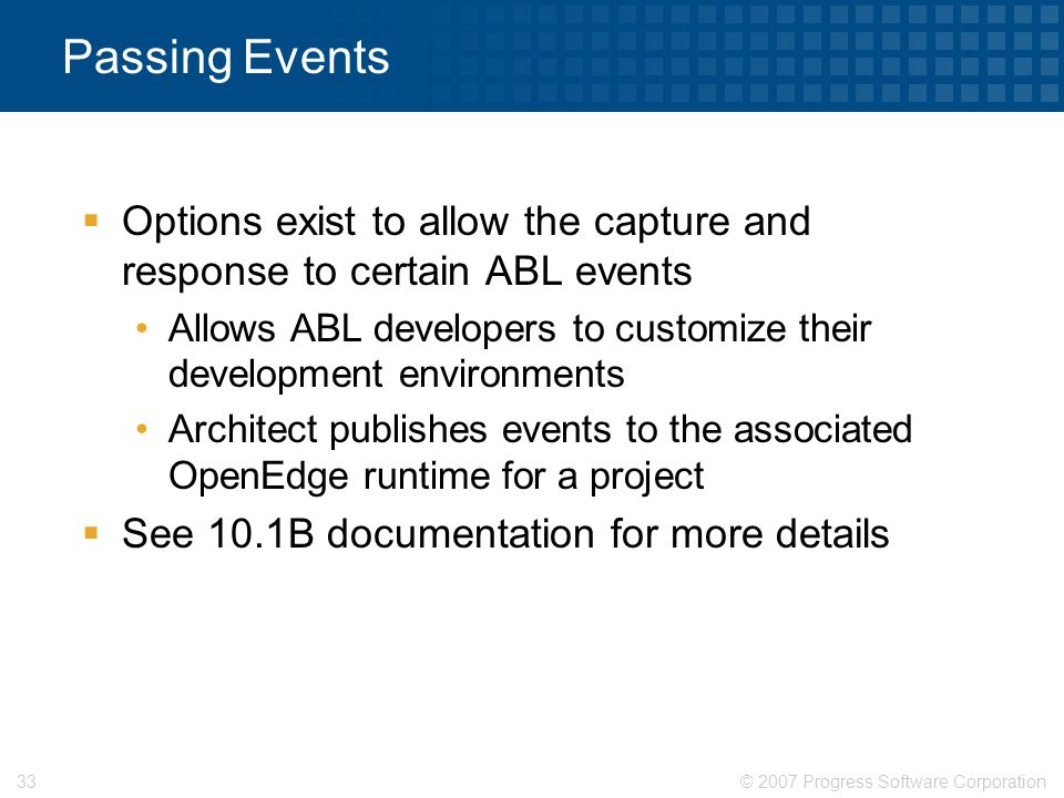 Passing Events Options exist to allow the capture and response to certain ABL events.
