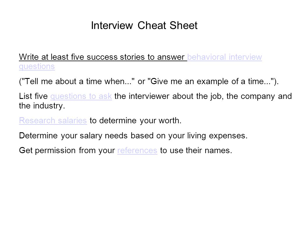 Interview Cheat Sheet Write at least five success stories to answer behavioral interview questions.