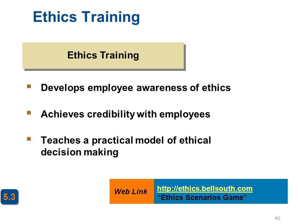 Ethics Training Ethics Training Develops employee awareness of ethics