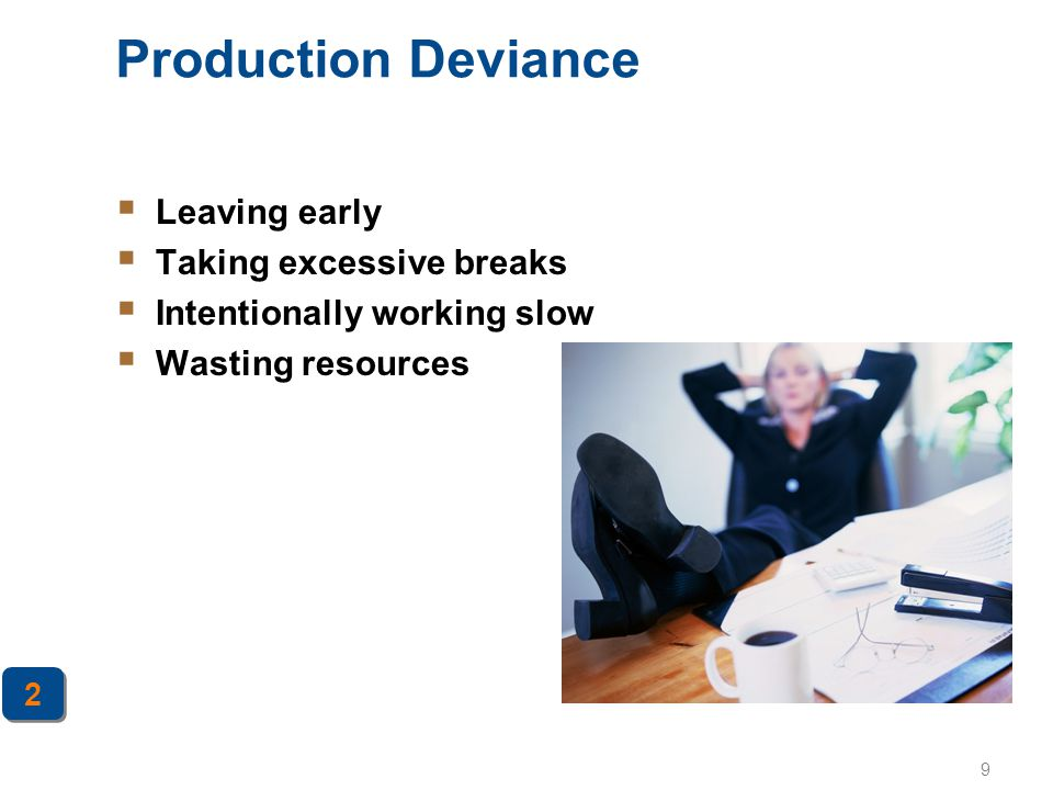 Production Deviance Leaving early Taking excessive breaks