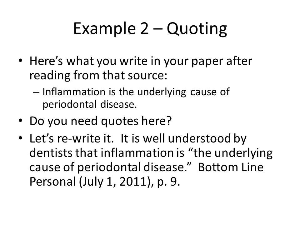 Example 2 – Quoting Here's what you write in your paper after reading from that source: Inflammation is the underlying cause of periodontal disease.