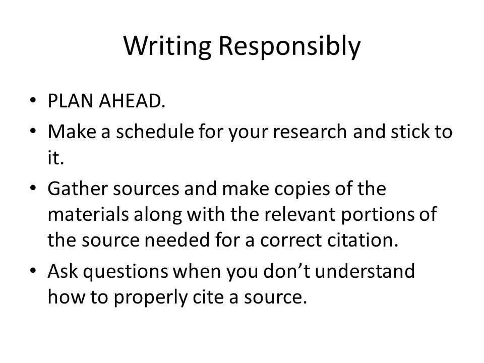 Writing Responsibly PLAN AHEAD.