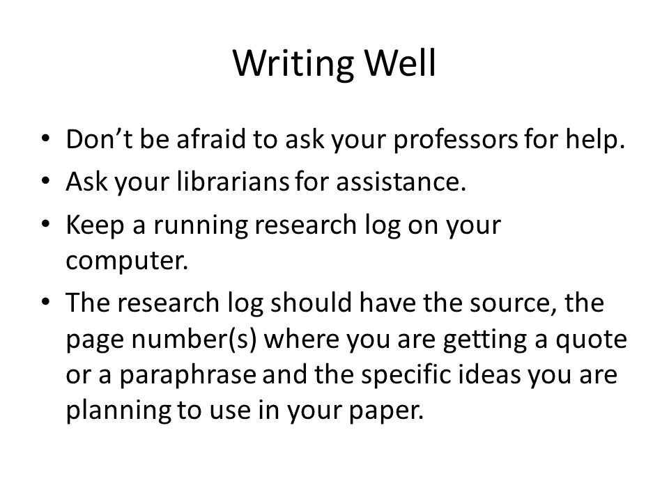 Writing Well Don't be afraid to ask your professors for help.