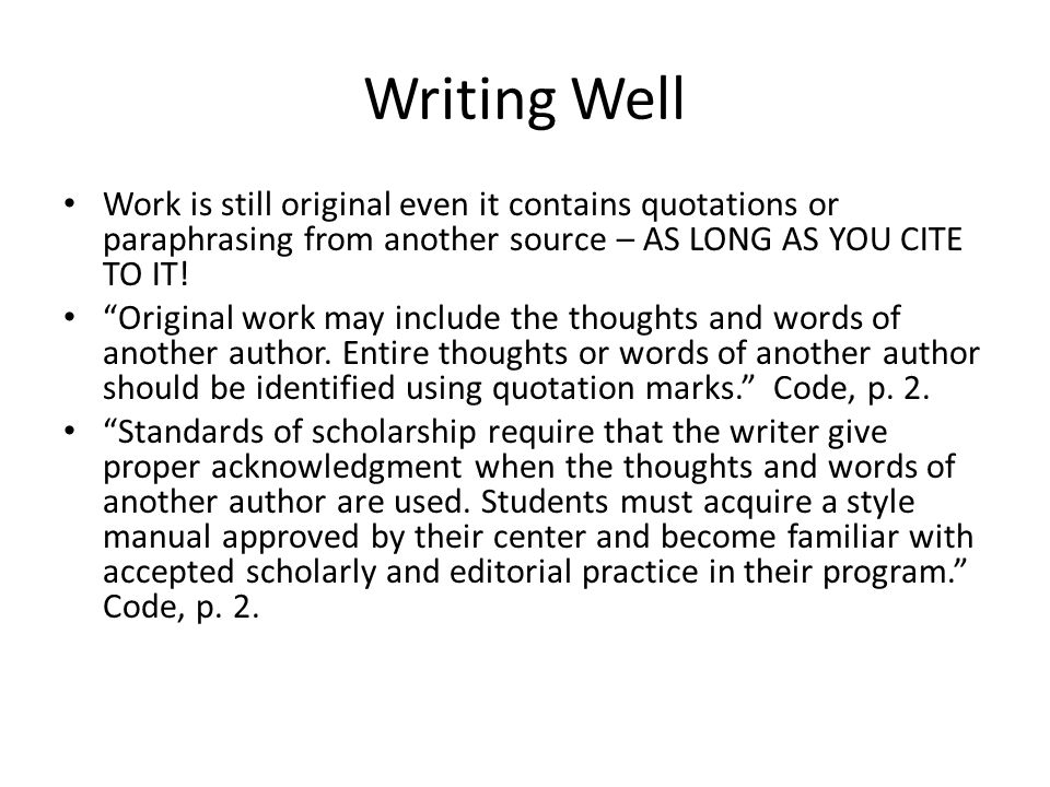 Writing Well Work is still original even it contains quotations or paraphrasing from another source – AS LONG AS YOU CITE TO IT!