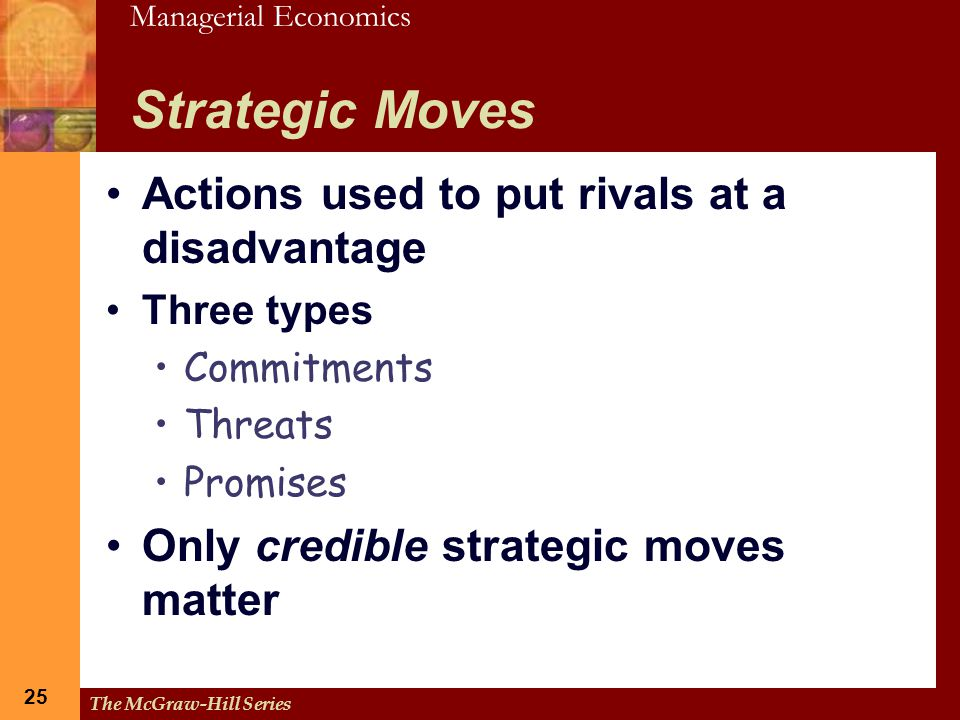 Strategic Moves Actions used to put rivals at a disadvantage