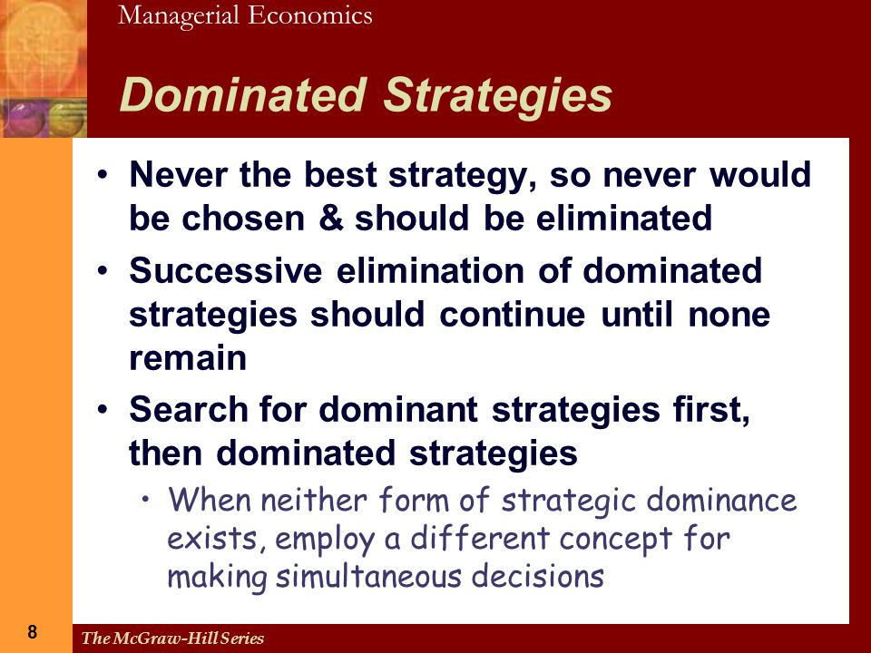 Dominated Strategies Never the best strategy, so never would be chosen & should be eliminated.