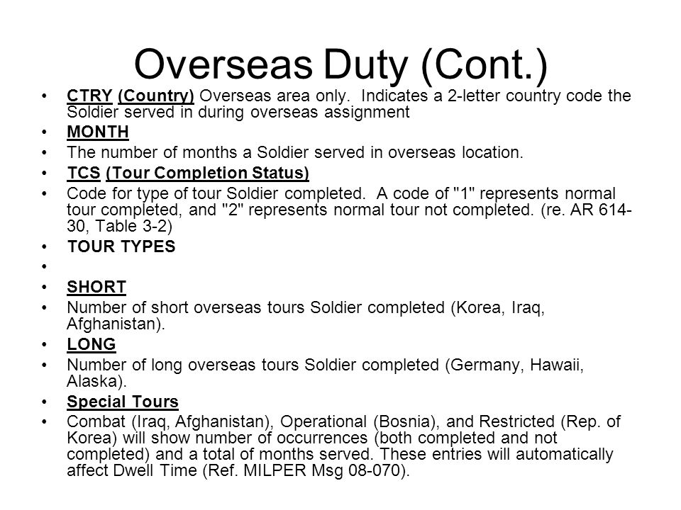 Overseas Duty (Cont.) CTRY (Country) Overseas area only. Indicates a 2-letter country code the Soldier served in during overseas assignment.