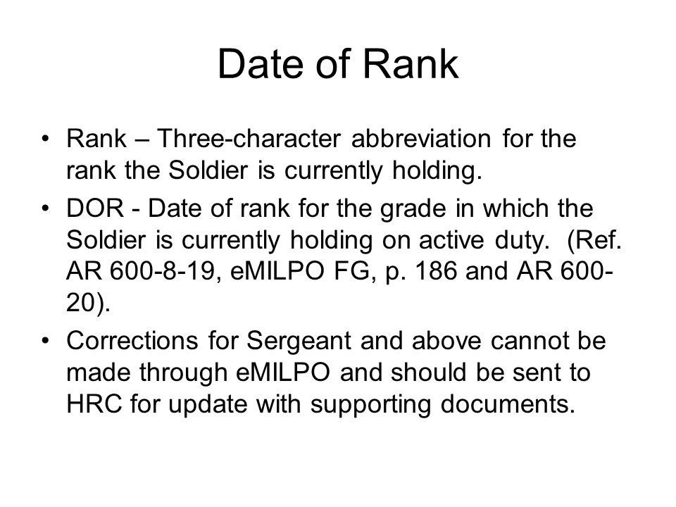 Date of Rank Rank – Three-character abbreviation for the rank the Soldier is currently holding.