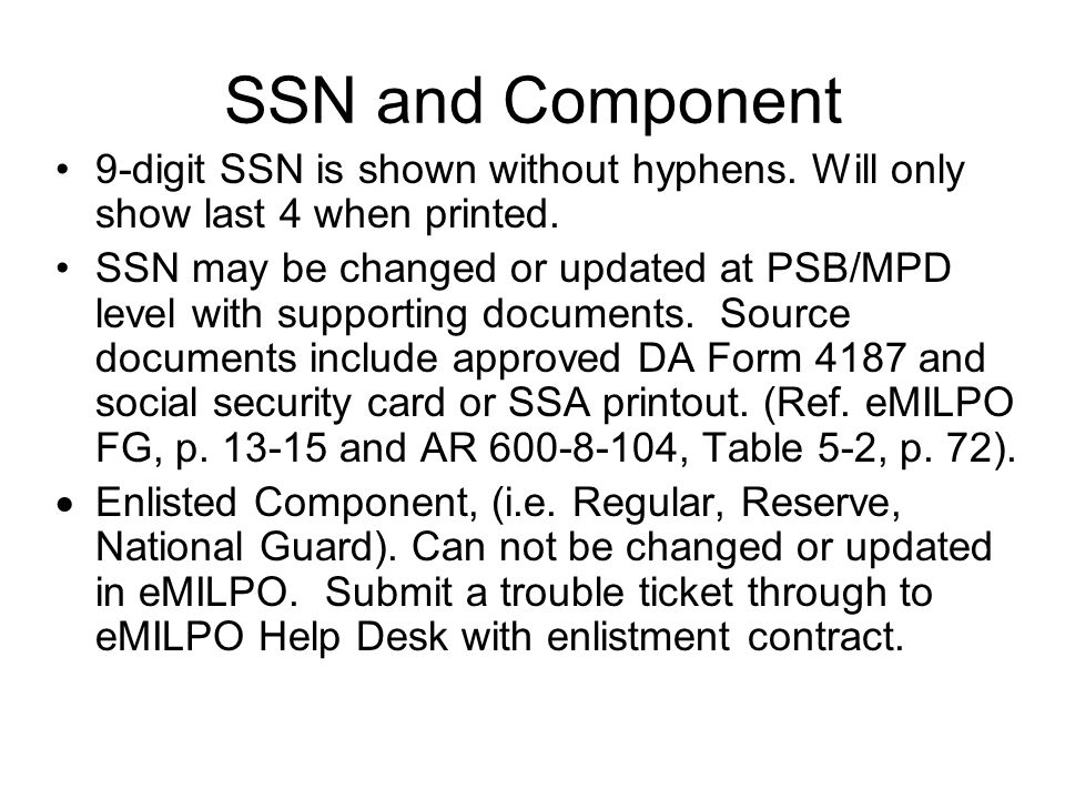 SSN and Component 9-digit SSN is shown without hyphens. Will only show last 4 when printed.