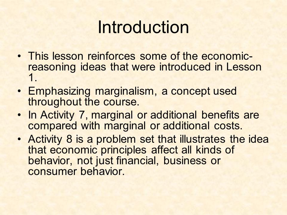 Introduction This lesson reinforces some of the economic-reasoning ideas that were introduced in Lesson 1.