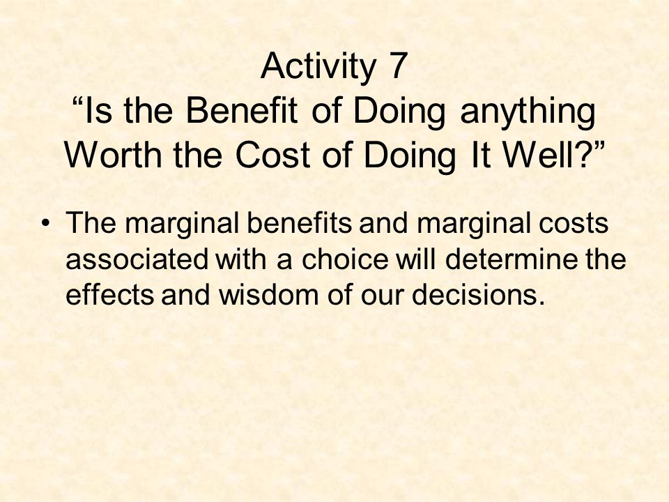 Activity 7 Is the Benefit of Doing anything Worth the Cost of Doing It Well