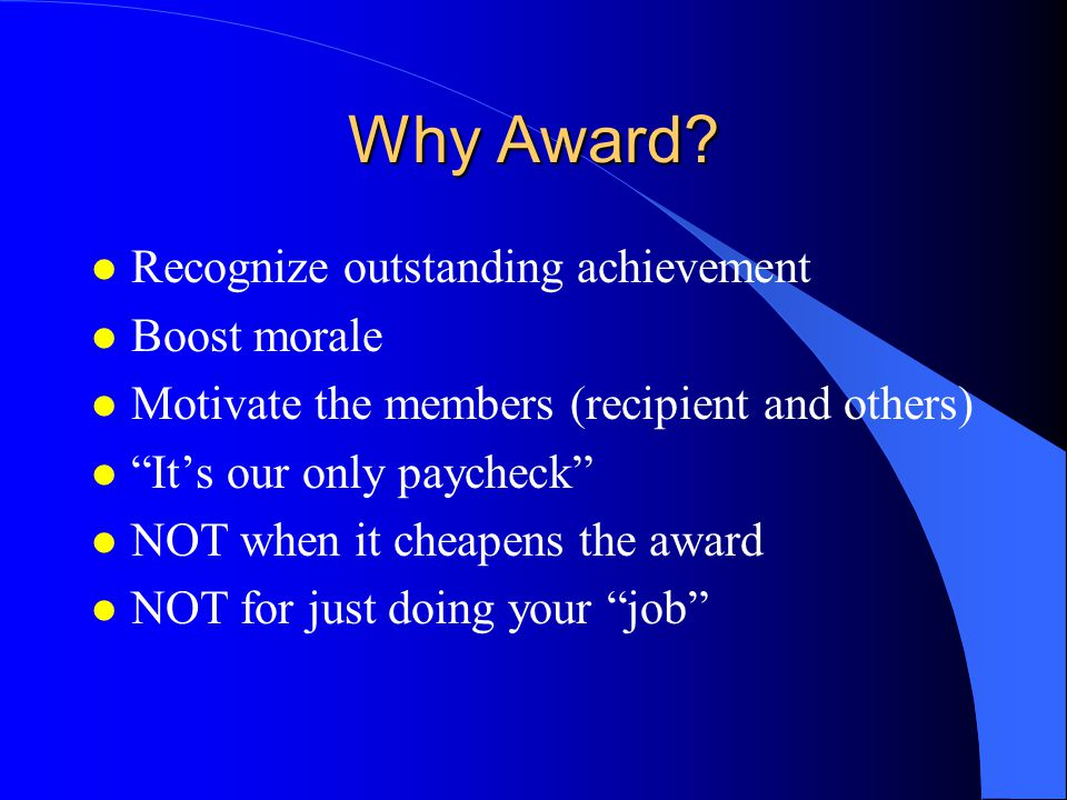 Why Award Recognize outstanding achievement Boost morale