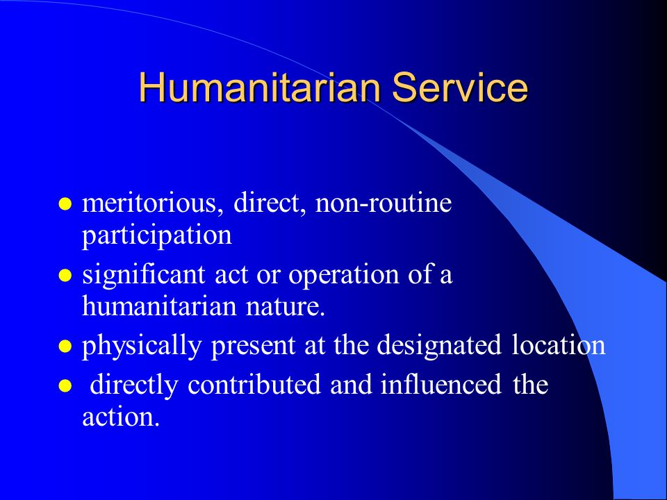 Humanitarian Service meritorious, direct, non-routine participation