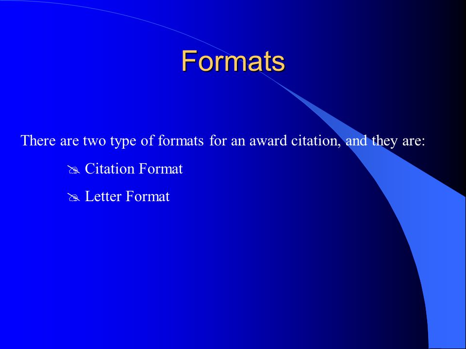 Formats There are two type of formats for an award citation, and they are: Citation Format.