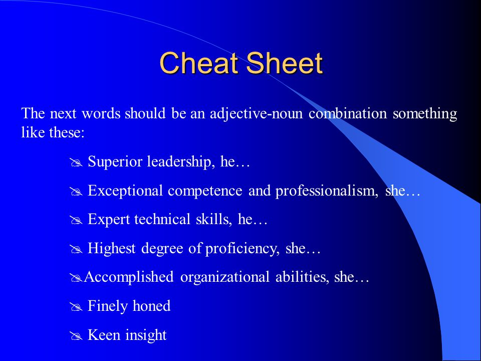 Cheat Sheet The next words should be an adjective-noun combination something like these: Superior leadership, he…