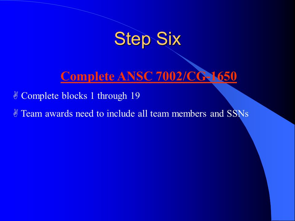 Step Six Complete ANSC 7002/CG-1650 Complete blocks 1 through 19