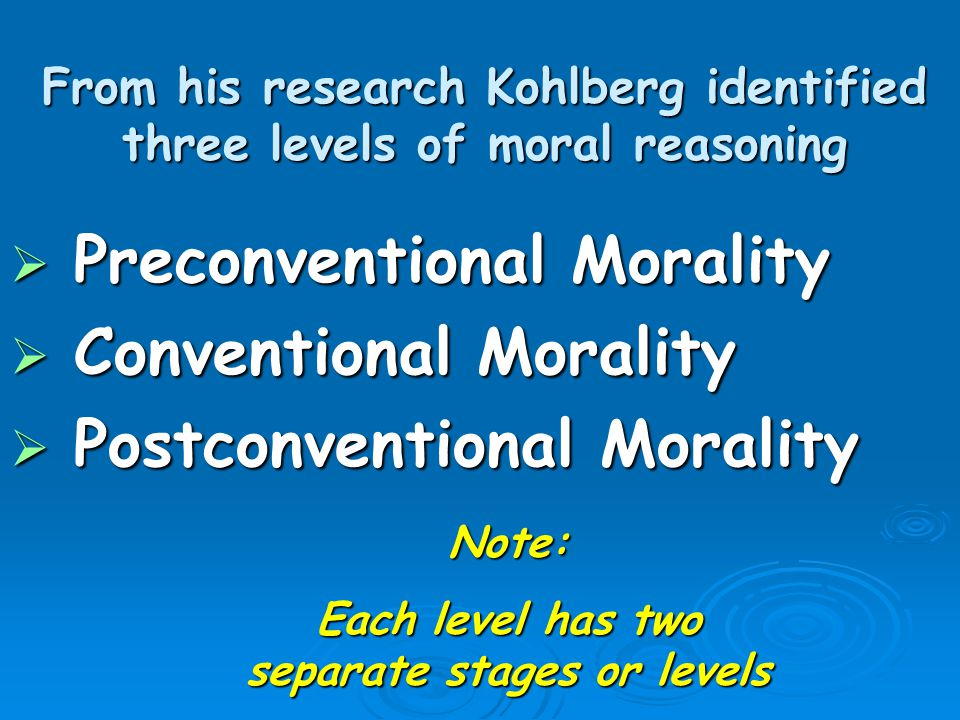 From his research Kohlberg identified three levels of moral reasoning