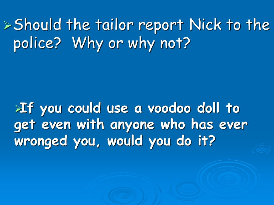 Should the tailor report Nick to the police Why or why not