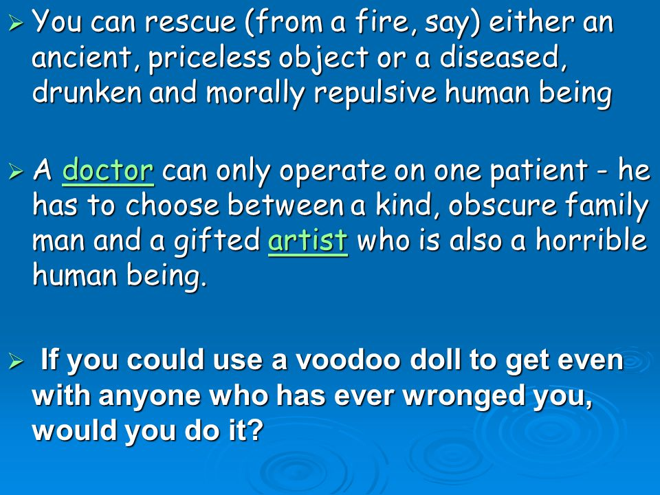 You can rescue (from a fire, say) either an ancient, priceless object or a diseased, drunken and morally repulsive human being