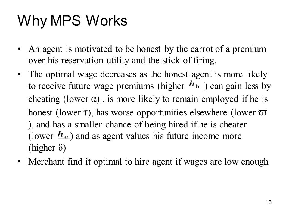 Why MPS Works An agent is motivated to be honest by the carrot of a premium over his reservation utility and the stick of firing.