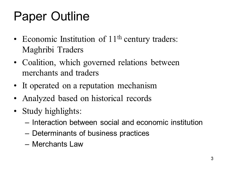 Paper Outline Economic Institution of 11th century traders: Maghribi Traders. Coalition, which governed relations between merchants and traders.
