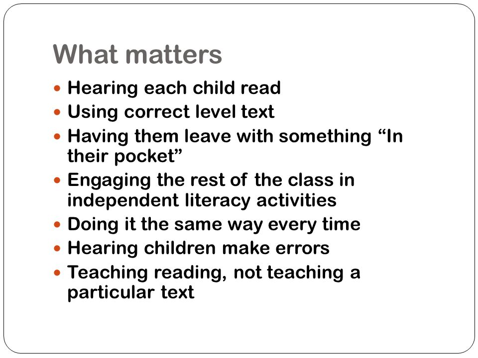 What matters Hearing each child read Using correct level text