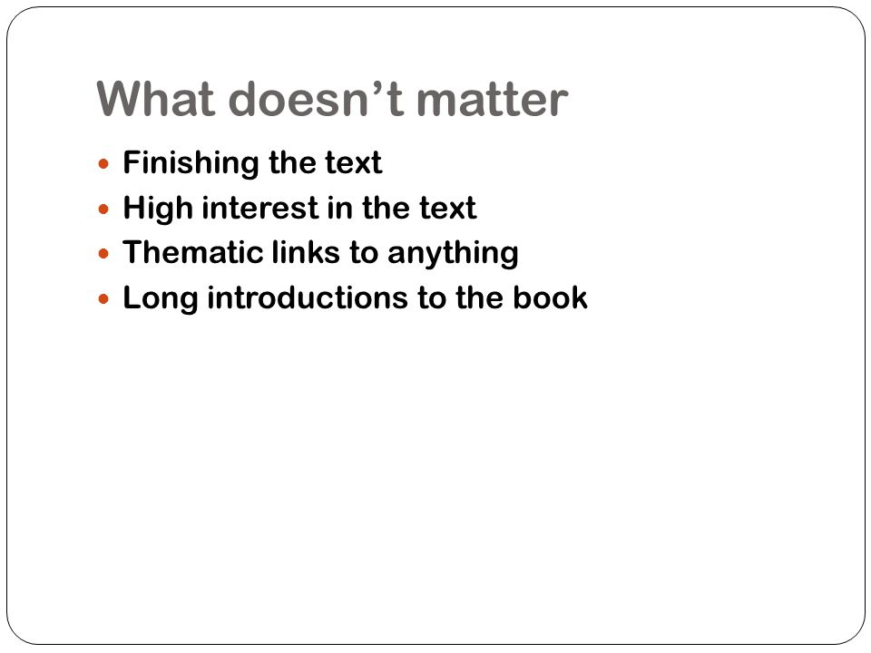 What doesn't matter Finishing the text High interest in the text
