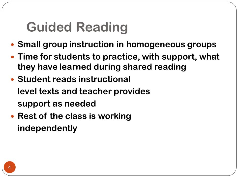 Guided Reading Small group instruction in homogeneous groups